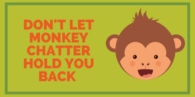 Quiet-the-Monkey-Chatter-640x320.png